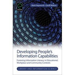Developing People's Information Capabilities: Fostering Information Literacy in Educational, Workplace and Community Contexts