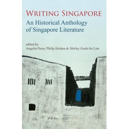 Writing Singapore: An Historical Anthology of Singapore Literature