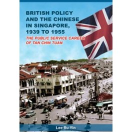 British Policy and the Chinese in Singapore, 1939 to 1955