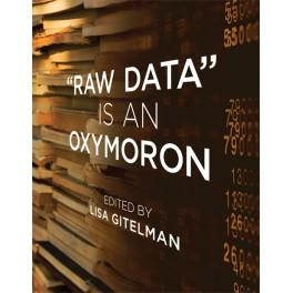 """""Raw Data"""" Is an Oxymoron"